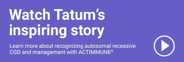 Learn more about recognizing autosomal recessive CGD and management with ACTIMMUNE<sup>®</sup> (Interferon gamma-1b) button